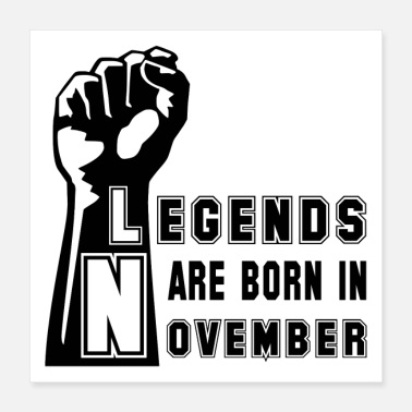 Legende Legenden Legende November Geburtstag Power Faust - Poster 40x40 cm
