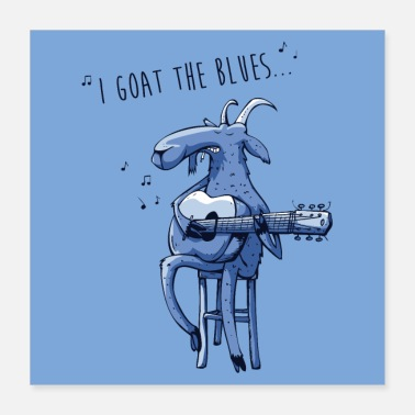 I goat the blues poster - Poster 40x40 cm