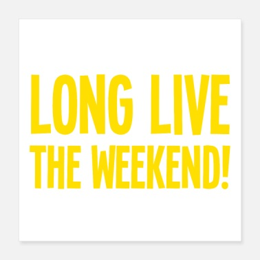 Weekend long live the weekend! - Poster