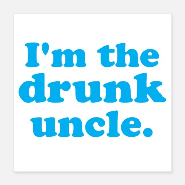 Drunk i'm the drunk uncle - Poster