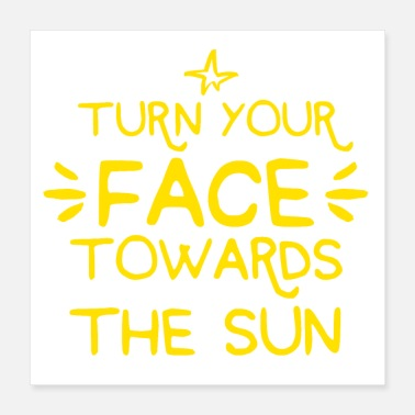Turn turn your face towards the sun - Poster
