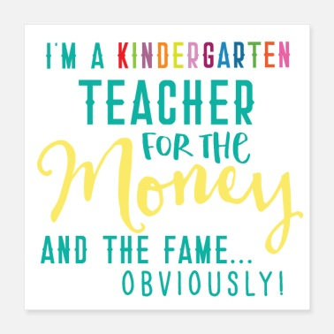 Kindergarten I'm a kindergarten Teacher money fame obviously! - Poster