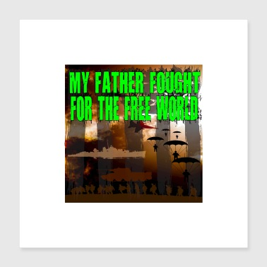POSTER My Father fought for the free World Veteran - Poster 40x40 cm