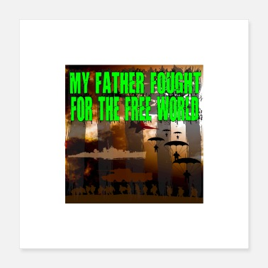 Patriot POSTER My Father fought for the free World Veteran - Poster 40x40 cm