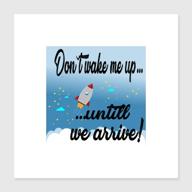 POSTER Do not wake me ... until we get there! - Poster 40x40 cm