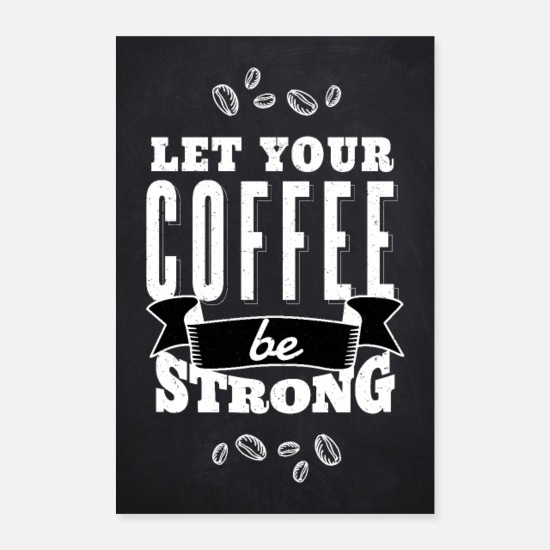 Coffee Bean Posters - Coffee, coffee, strong, strong, poster, coffee bean - Posters white