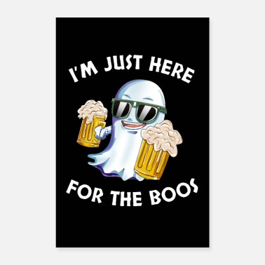 Ghost I'm Just Here For The Boos Ghost Beer Halloween - Poster