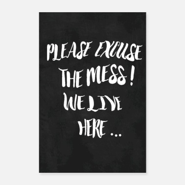 Humour Please excuse the mess - Poster 24 x 35 (60x90 cm)