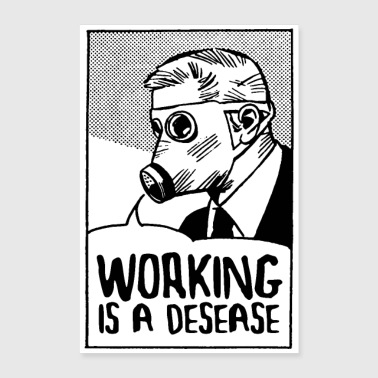 Working is a Desease - Poster 60x90 cm