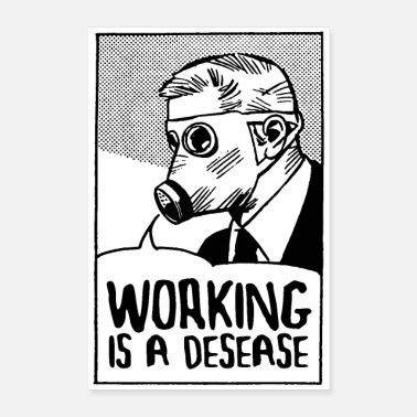 Labour Working is a Desease - Poster 24 x 35 (60x90 cm)