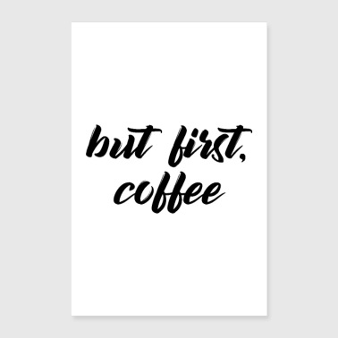 but first, coffee - Poster 24 x 35 (60x90 cm)