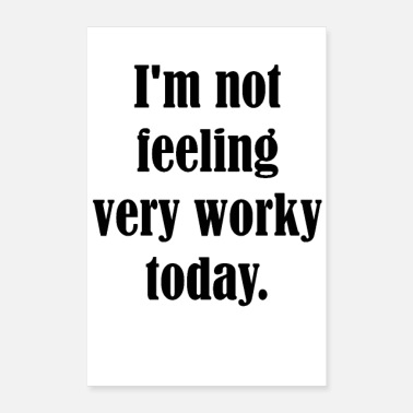 Woche I'm not feeling very worky today. - Poster 60x90 cm