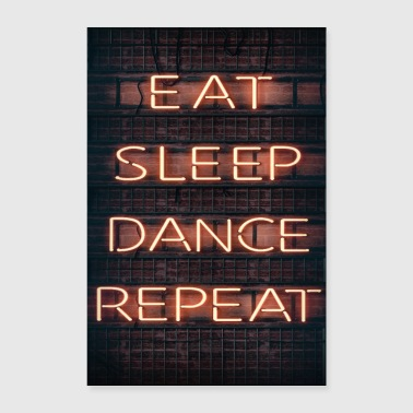 EAT SLEEP DANCE REPEAT - Poster 24 x 35 (60x90 cm)