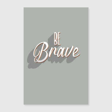 Be brave - Poster 24 x 35 (60x90 cm)