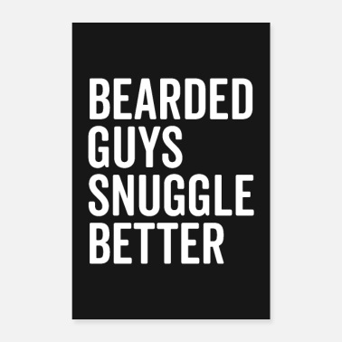 Snuggle Bearded Guys Snuggle Better Funny Quote Poster - Poster