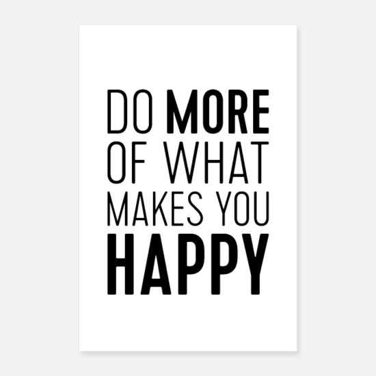 Schwarz Poster - Do More of What Makes You Happy - Poster Weiß