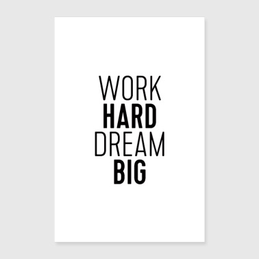 Work Hard Dream Big - Poster 24 x 35 (60x90 cm)