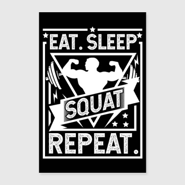 Eat Sleep Squat Repeat - Kniebeuge Poster - Poster 60x90 cm