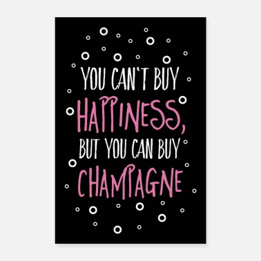Happiness Can't buy happiness, but champagne - Poster 60x90 cm
