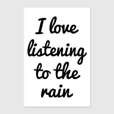 I love listening to the rain - Poster 24 x 35 (60x90 cm)