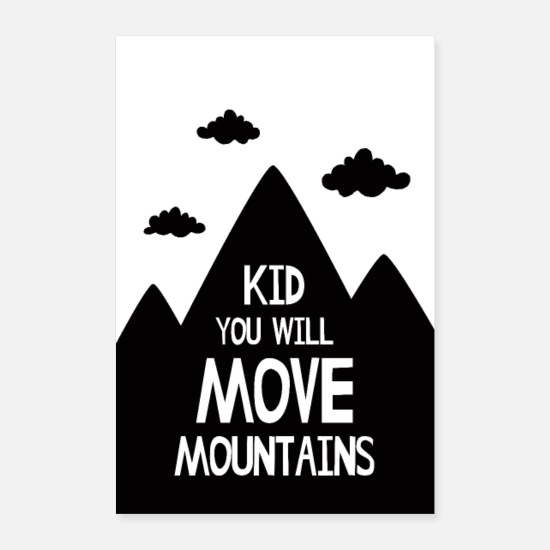 New Baby Posters - Kid You Will Move Mountains - Posters white