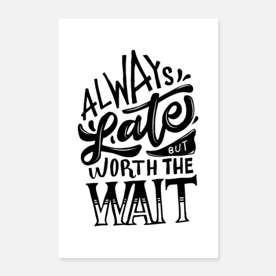 Bestsellers Q4 2018 Posters - Always Late But Worth The Wait - Posters white