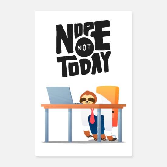 Funny Posters - Nope Not Today - Lazy Sloth - Posters white