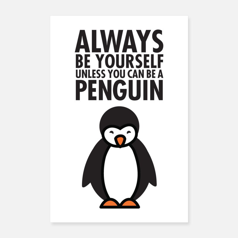 Birthday Posters - Always Be Yourself Unless You Can Be A Penguin - Posters white