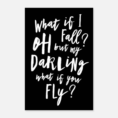 Optimism What if I fall? Oh but my Darling what of you fly? - Poster