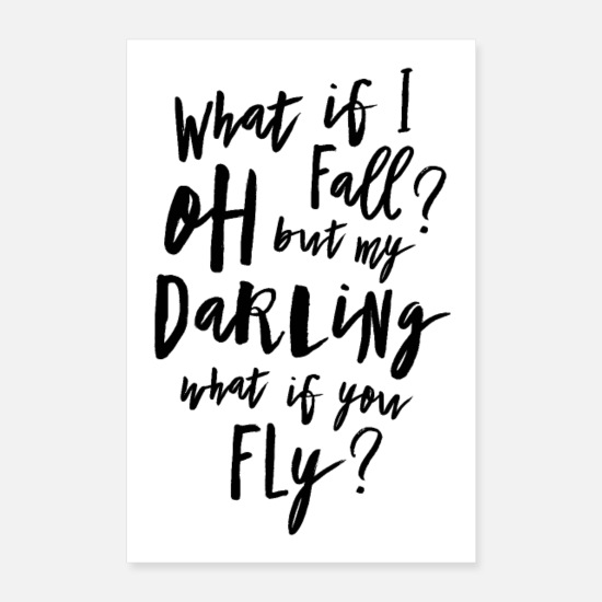 Optimismus Poster - What if I fall? Oh but my Darling what of you fly? - Poster Weiß