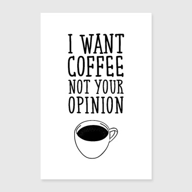 I Want Coffee Not Your Opinion - Poster 60x90 cm