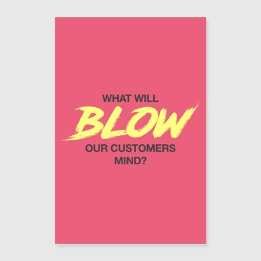 What will blow our customers mind? - Poster 60x90 cm