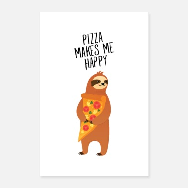 Pizza Pizza Makes Me Happy - Sloth - Poster