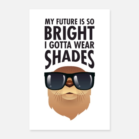 Motivation Poster - My Future Is So Bright I Gotta Wear Shades - Poster Weiß