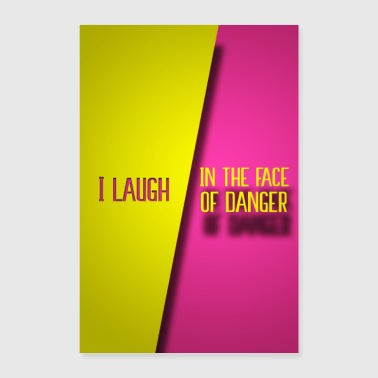 I laugh in the face of danger - Poster 24 x 35 (60x90 cm)