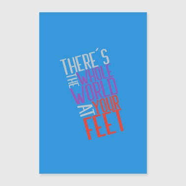 There`s the whole world at your feet - Poster 24 x 35 (60x90 cm)