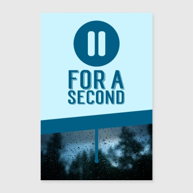 Pause for one second! - Poster 24 x 35 (60x90 cm)