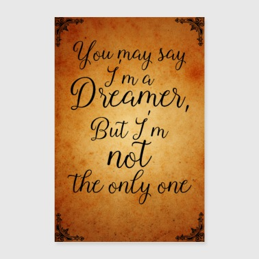 you may say Im a dreamer - Poster 60x90 cm