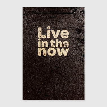 live in the now - Poster 24 x 35 (60x90 cm)