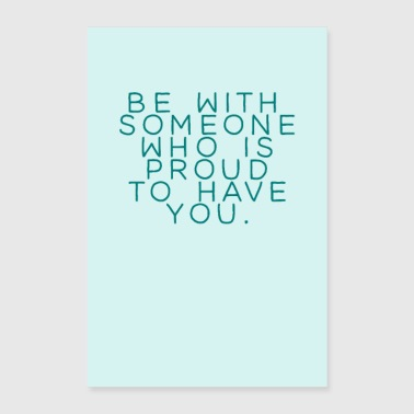 Be with someone who is proud - Poster 60x90 cm