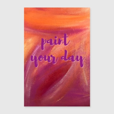 Poster paint your day - Poster 24 x 35 (60x90 cm)