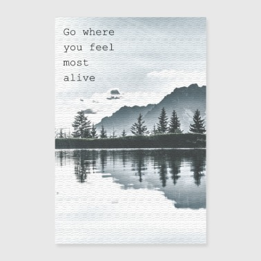 Go where you feel most alive - Poster 24 x 35 (60x90 cm)