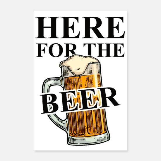 Geschenk Poster - Here for the Beer! Funny Beer Quotes - Poster Weiß