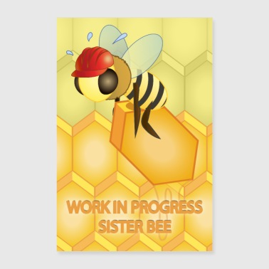 Work in progress, sister bee ... - Poster 24 x 35 (60x90 cm)