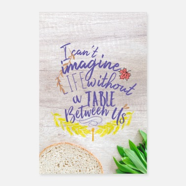 Us I can't imagine life without a table between us. - Poster 60 x 90 cm