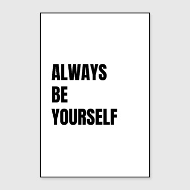ALWAYS BE YOURSELF - Motivation Spruc - Poster 24 x 35 (60x90 cm)