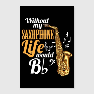 Without My Saxophone Life Would Be (Flat) - Poster 24 x 35 (60x90 cm)
