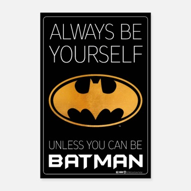 Es Batman Always be yourself unless you can be Batman - Poster