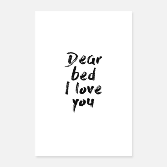 Bed Poster - dear bed I love you - Poster Weiß