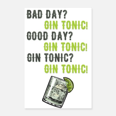 Gin And Tonic Bad Day? Gin and Tonic! - Poster